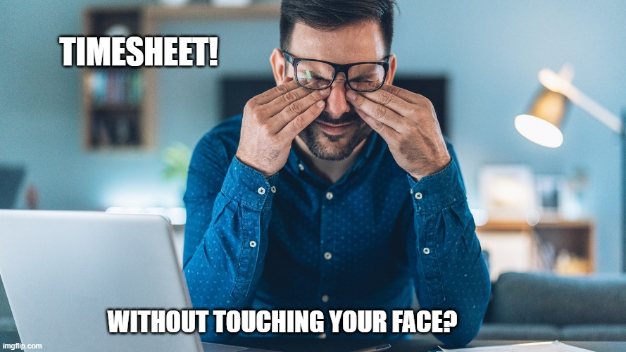 Touching your face TImesheet Reminder |  TIMESHEET! WITHOUT TOUCHING YOUR FACE? | image tagged in touching your face timesheet reminder,timesheet reminder,timesheet meme,covid 19,funny memes | made w/ Imgflip meme maker