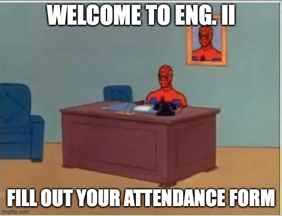 Spiderman Computer Desk |  WELCOME TO ENG. II; FILL OUT YOUR ATTENDANCE FORM | image tagged in memes,spiderman computer desk,spiderman | made w/ Imgflip meme maker
