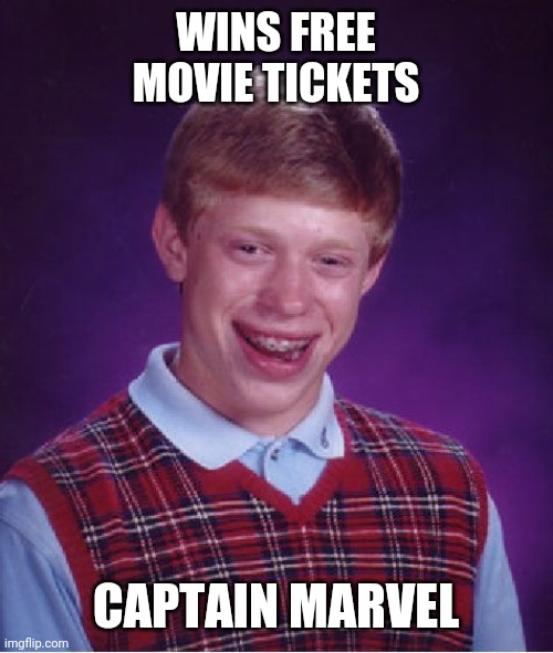Captain Marvel is trash !! |  WINS FREE MOVIE TICKETS; CAPTAIN MARVEL | image tagged in memes,bad luck brian,captain marvel,marvel | made w/ Imgflip meme maker