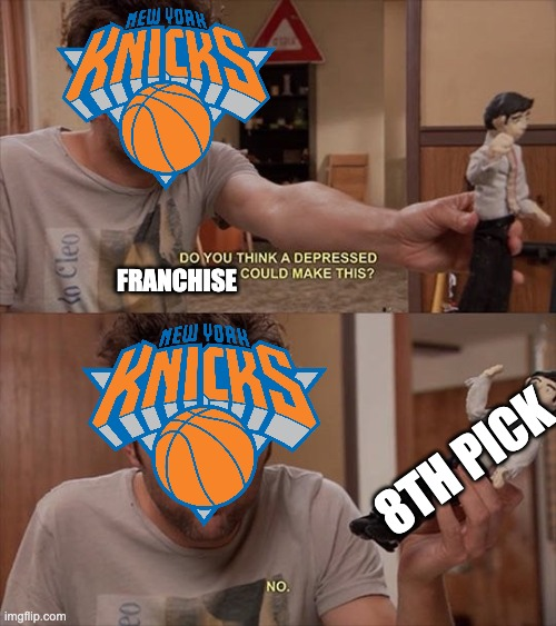 FRANCHISE; 8TH PICK | image tagged in do you think a depressed person could make this | made w/ Imgflip meme maker