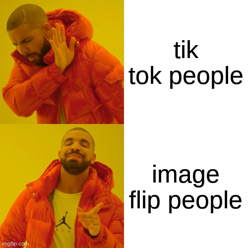 Drake Hotline Bling Meme | tik tok people image flip people | image tagged in memes,drake hotline bling | made w/ Imgflip meme maker