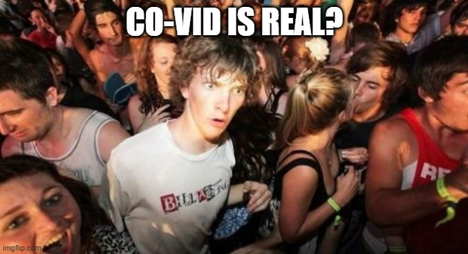 Whoops! |  CO-VID IS REAL? | image tagged in memes,sudden clarity clarence | made w/ Imgflip meme maker