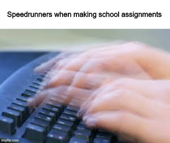 speedrunners in online school |  Speedrunners when making school assignments | image tagged in typing,speedrun | made w/ Imgflip meme maker