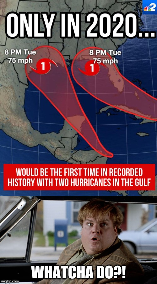 Double hurricane |  WHATCHA DO?! | image tagged in what did you do | made w/ Imgflip meme maker