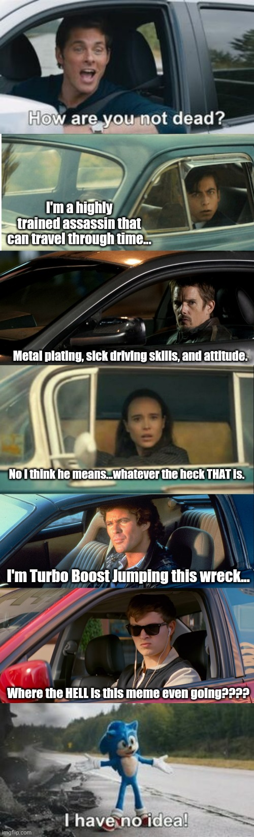 Mash Up central |  I'm a highly trained assassin that can travel through time... Metal plating, sick driving skills, and attitude. No I think he means...whatever the heck THAT is. I'm Turbo Boost Jumping this wreck... Where the HELL is this meme even going???? | image tagged in sonic,umbrella,knight rider | made w/ Imgflip meme maker