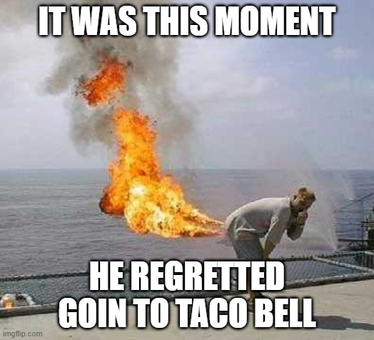 Darti Boy |  IT WAS THIS MOMENT; HE REGRETTED GOIN TO TACO BELL | image tagged in memes,darti boy | made w/ Imgflip meme maker