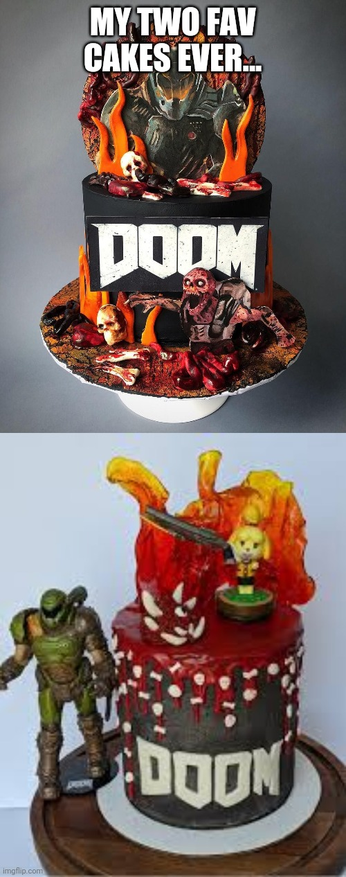 Doom cakes yas |  MY TWO FAV CAKES EVER... | image tagged in doom,cake | made w/ Imgflip meme maker