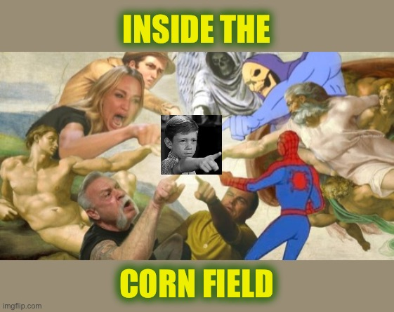 Corn Field |  INSIDE THE; CORN FIELD | image tagged in anthonys corn field,twilight,zone,stream | made w/ Imgflip meme maker