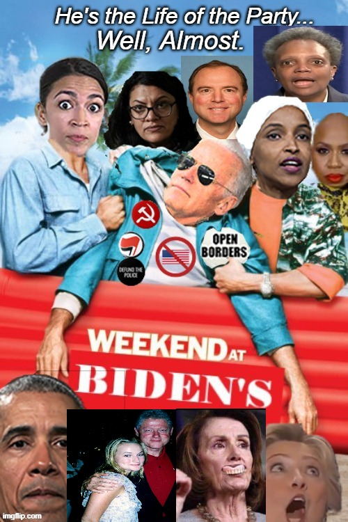 Weekend at creepy Joe' Biden's | image tagged in weekend a bidens,dumb | made w/ Imgflip meme maker
