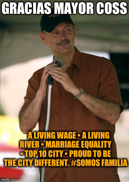 GRACIAS MAYOR COSS      A LIVING WAGE • A LIVING RIVER • MARRIAGE EQUALITY • TOP 10 CITY • PROUD TO BE THE CITY DIFFERENT. #SOMOS FA | image tagged in gracias mayor coss | made w/ Imgflip meme maker