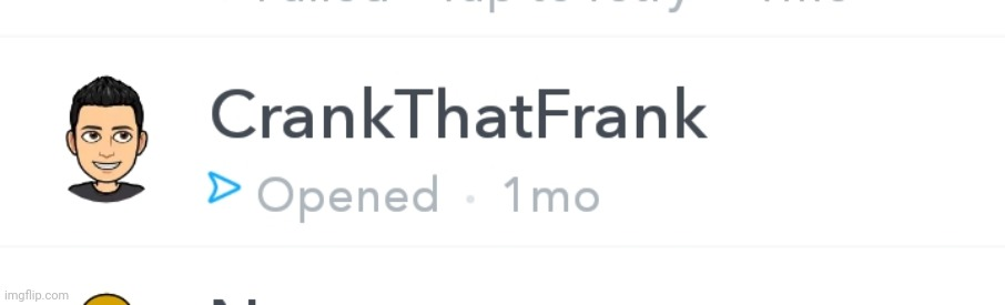 HE FEEAKIN READ MY SNAPCHAT MESSAGE IT'S THE REAL FOOKIN CRANKTHATFRANK RYI7RA9R7AOOSRUUFZFUSOTSUORUSOUSFOUFSOFSUOURS9SURAEEA68S | image tagged in e | made w/ Imgflip meme maker