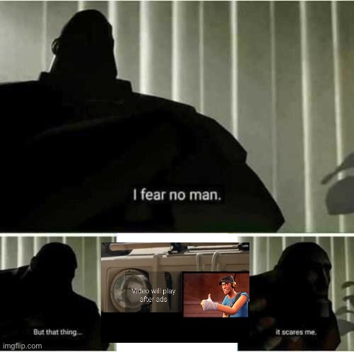 Unskippable ads uprising | image tagged in i fear no man,ads,advertising,tf2,tf2 heavy i fear no man | made w/ Imgflip meme maker