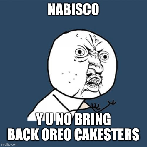 Y U No |  NABISCO; Y U NO BRING BACK OREO CAKESTERS | image tagged in memes,y u no,oreo,nabisco | made w/ Imgflip meme maker