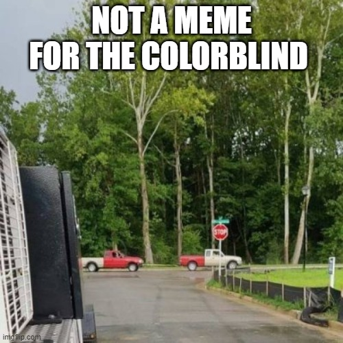 What are the odds? |  NOT A MEME FOR THE COLORBLIND | image tagged in funny,color,memes,cars,trucks,imgflip | made w/ Imgflip meme maker