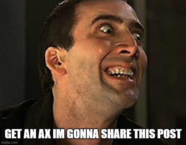 GET AN AX IM GONNA SHARE THIS POST | image tagged in creepy cage | made w/ Imgflip meme maker