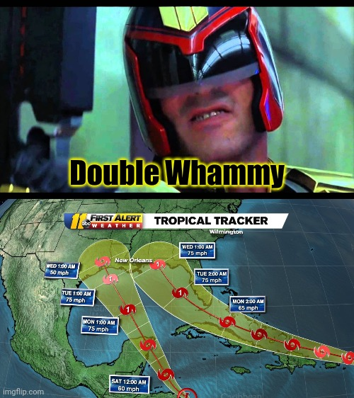 Judge Dredd - Double Whammy |  Double Whammy | image tagged in judge dredd,hurricane,look out,there is another,double,hurricanes | made w/ Imgflip meme maker
