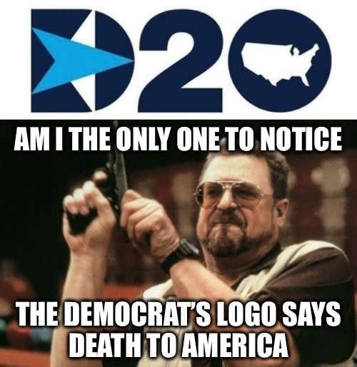 DEATH2AMERICA |  AM I THE ONLY ONE TO NOTICE; THE DEMOCRAT'S LOGO SAYS DEATH TO AMERICA | image tagged in memes,am i the only one around here,dnc | made w/ Imgflip meme maker