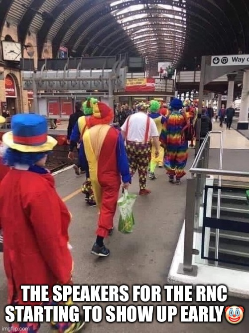 2020 Republican National Convention. |  THE SPEAKERS FOR THE RNC STARTING TO SHOW UP EARLY🤡 | image tagged in rnc convention,donald trump,scumbag republicans,republicans,trump supporters,scary clown | made w/ Imgflip meme maker