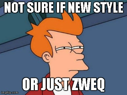 Futurama Fry Meme | NOT SURE IF NEW STYLE OR JUST ZWEQ | image tagged in memes,futurama fry | made w/ Imgflip meme maker