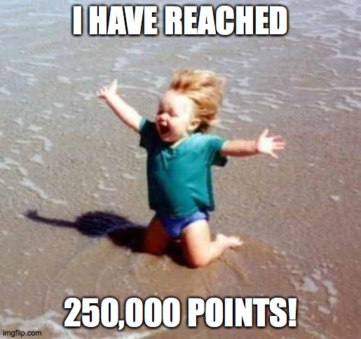 Celebration |  I HAVE REACHED; 250,000 POINTS! | image tagged in celebration,memes,imgflip points | made w/ Imgflip meme maker