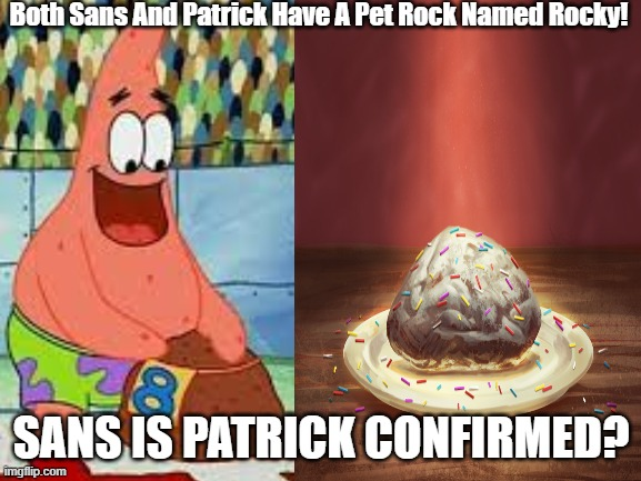 Sans Is Patrick. |  Both Sans And Patrick Have A Pet Rock Named Rocky! SANS IS PATRICK CONFIRMED? | image tagged in sans undertale,patrick | made w/ Imgflip meme maker