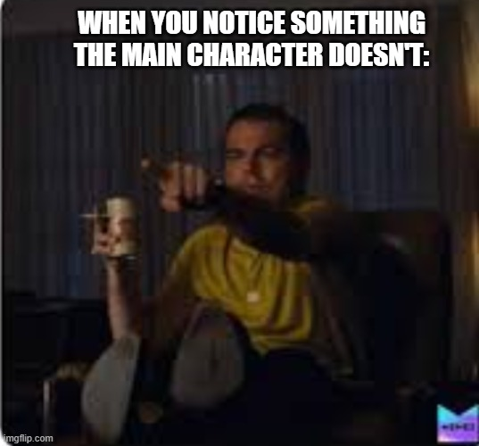 WHEN YOU NOTICE SOMETHING THE MAIN CHARACTER DOESN'T: | image tagged in guy pointing at tv | made w/ Imgflip meme maker