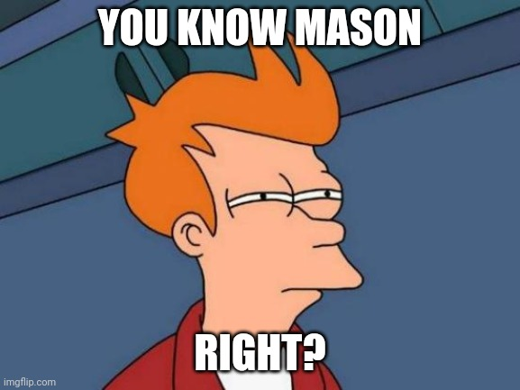 Futurama Fry Meme | YOU KNOW MASON RIGHT? | image tagged in memes,futurama fry | made w/ Imgflip meme maker