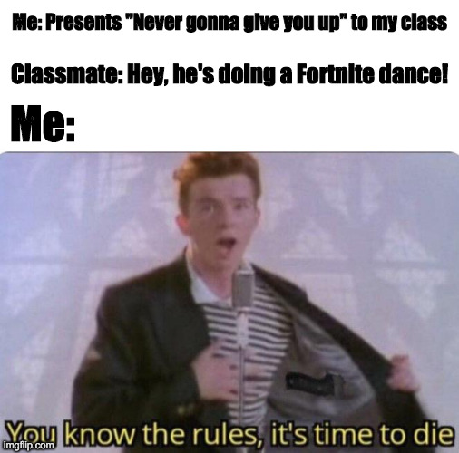 "The Rickroll and Fortnite |  Me: Presents ""Never gonna give you up"" to my class; Classmate: Hey, he's doing a Fortnite dance! Me: 
