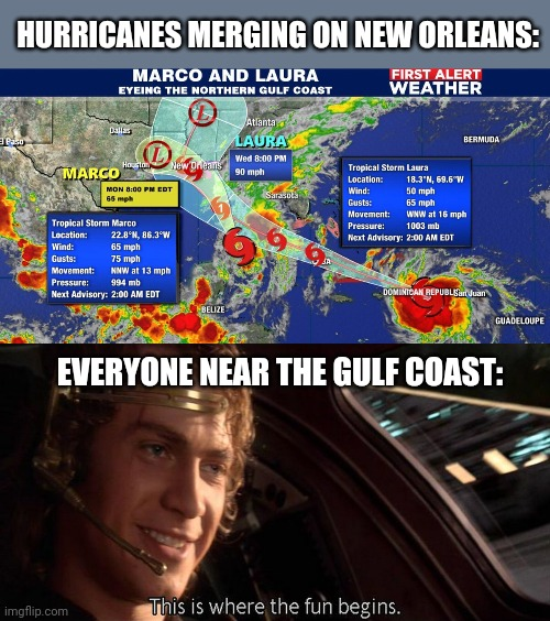 HURRICANES MERGING ON NEW ORLEANS:; EVERYONE NEAR THE GULF COAST: | image tagged in this is where the fun begins,star wars prequels,there is another,hurricane,oh youre approaching me,new orleans | made w/ Imgflip meme maker