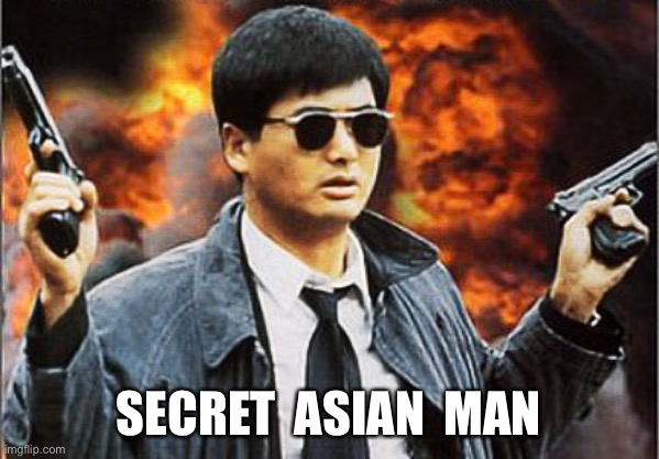 Odds Are He Won't Live To See Tomorrow |  SECRET  ASIAN  MAN | image tagged in asian man with gun,song lyrics | made w/ Imgflip meme maker