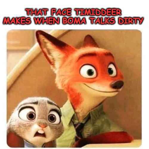 Boma that Slippery Young Fox telling TimidDeer of his kinky likes... |  THAT FACE TIMIDDEER MAKES WHEN BOMA TALKS DIRTY | image tagged in timiddeer,boma,kewlew,thparky | made w/ Imgflip meme maker