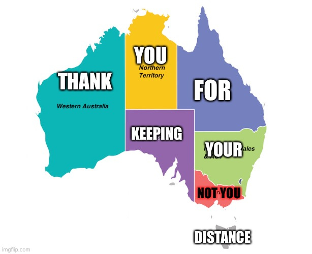 YOU; THANK; FOR; KEEPING; YOUR; NOT YOU; DISTANCE | image tagged in australia | made w/ Imgflip meme maker