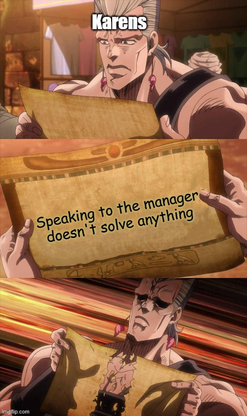 JoJo Scroll Of Truth |  Karens; Speaking to the manager doesn't solve anything | image tagged in jojo scroll of truth,polnareff,jojo's bizarre adventure,jjba | made w/ Imgflip meme maker