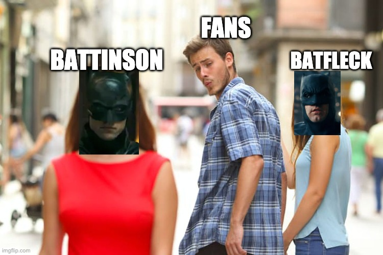 Distracted DC Fans |  FANS; BATFLECK; BATTINSON | image tagged in memes,distracted boyfriend,batman | made w/ Imgflip meme maker
