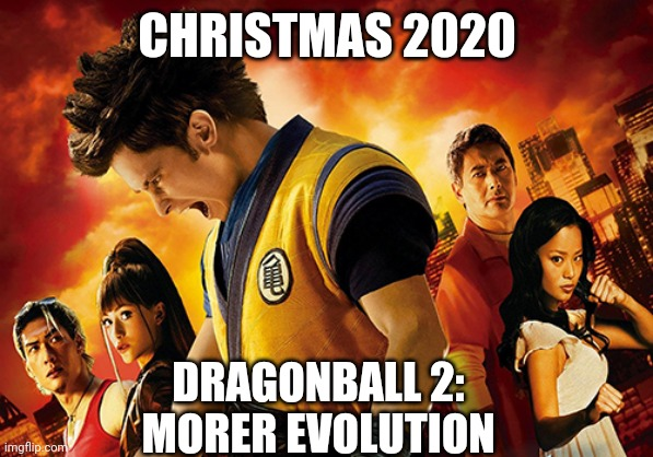 2020 Film Dump |  CHRISTMAS 2020; DRAGONBALL 2: MORER EVOLUTION | image tagged in 2020,dragonball,bad movies | made w/ Imgflip meme maker