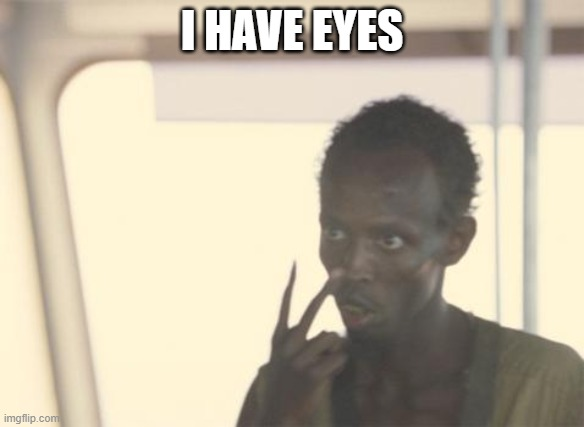 some dude with eyes |  I HAVE EYES | image tagged in memes,i'm the captain now | made w/ Imgflip meme maker