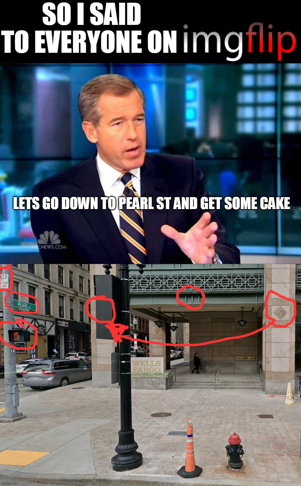 SO I SAID TO EVERYONE ON LETS GO DOWN TO PEARL ST AND GET SOME CAKE | image tagged in memes,brian williams was there 2 | made w/ Imgflip meme maker
