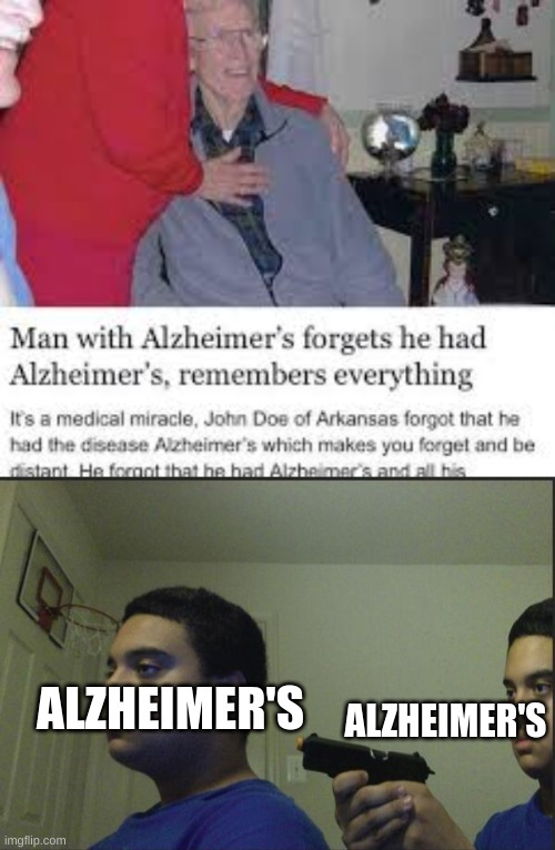 ALZHEIMER'S; ALZHEIMER'S | image tagged in trust nobody not even yourself | made w/ Imgflip meme maker