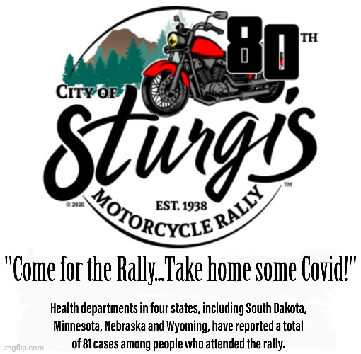Covid Invited to Sturgis Rally | image tagged in sturgis,idiots,no masks,covid | made w/ Imgflip meme maker