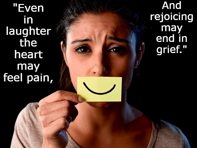 "Feel Pain in Laughter |  And rejoicing may end in grief.""; ""Even in laughter the heart may feel pain, 