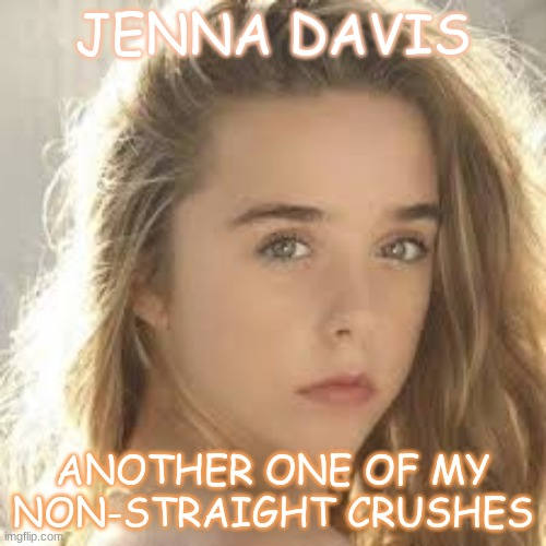 Jenna Davis |  JENNA DAVIS; ANOTHER ONE OF MY NON-STRAIGHT CRUSHES | image tagged in lgbtq,non straight crush | made w/ Imgflip meme maker