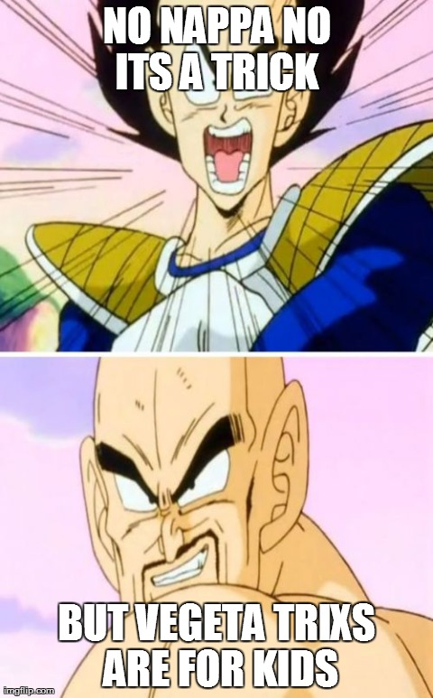 No Nappa Its A Trick | NO NAPPA NO ITS A TRICK  BUT VEGETA TRIXS ARE FOR KIDS | image tagged in memes,no nappa its a trick | made w/ Imgflip meme maker