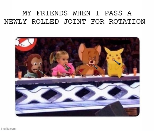 shook factor - we smoking weeed |  MY FRIENDS WHEN I PASS A NEWLY ROLLED JOINT FOR ROTATION | image tagged in toon x factor,smoke weed everyday,cartoon,shook,weed,best meme | made w/ Imgflip meme maker
