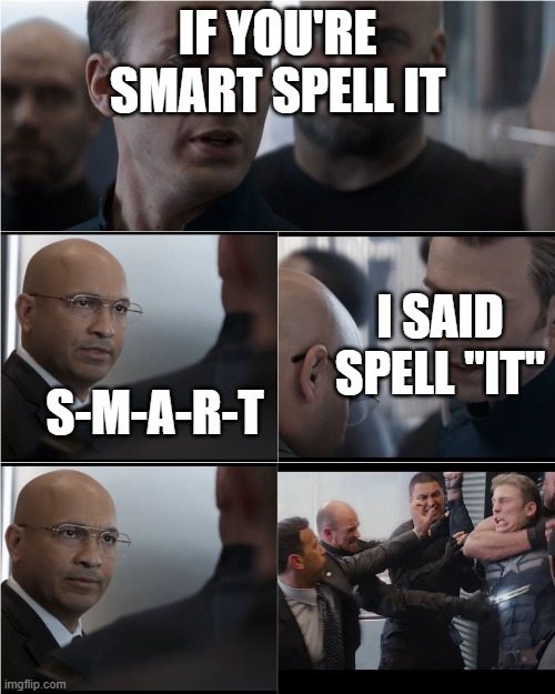 "Captain America Bad Joke |  IF YOU'RE SMART SPELL IT; I SAID SPELL ""IT""; S-M-A-R-T 