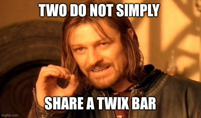 One Does Not Simply Meme |  TWO DO NOT SIMPLY; SHARE A TWIX BAR | image tagged in memes,one does not simply | made w/ Imgflip meme maker
