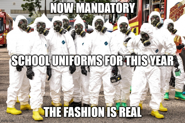 2020 School Uniforms |  NOW MANDATORY; SCHOOL UNIFORMS FOR THIS YEAR; THE FASHION IS REAL | image tagged in hazmat suits,covid-19,school,haiku | made w/ Imgflip meme maker