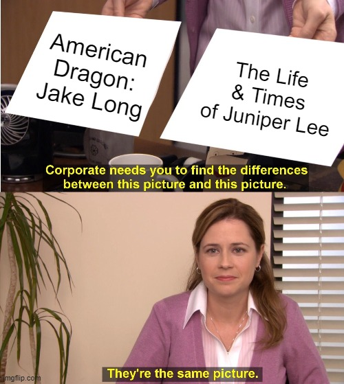 They're The Same Picture |  American Dragon: Jake Long; The Life & Times of Juniper Lee | image tagged in memes,they're the same picture | made w/ Imgflip meme maker