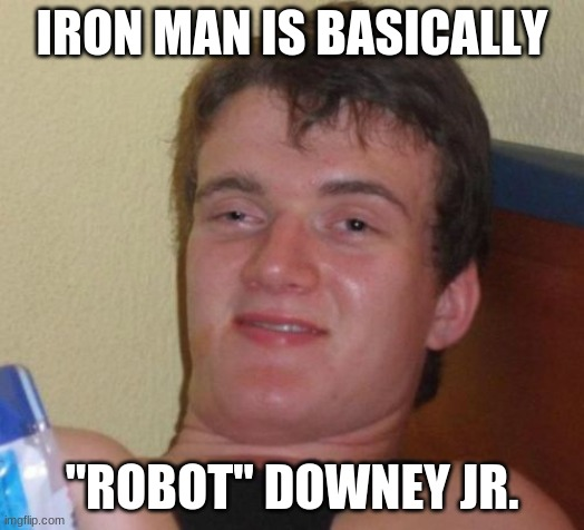 "MARVELous joke, wouldn't you say? |  IRON MAN IS BASICALLY; ""ROBOT"" DOWNEY JR. 