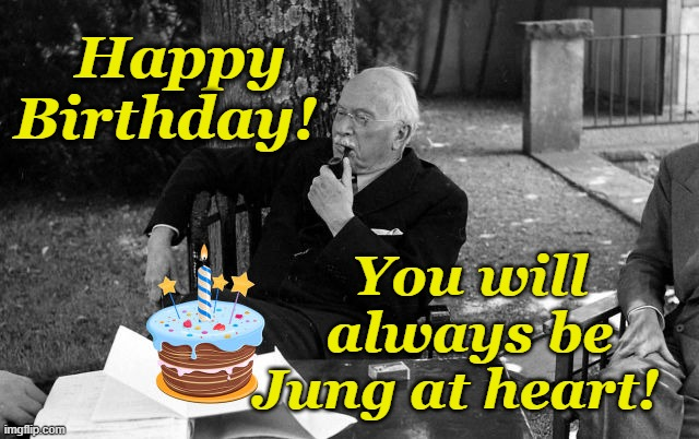 Jung at Heart |  Happy Birthday! You will always be Jung at heart! | image tagged in happy birthday,carl jung | made w/ Imgflip meme maker