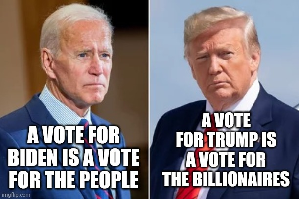 The Wealthy Are Thriving Buying Up New Foreclosures While Everyone Else Is In Food Bank Lines, In Foreclosure Or Being Evicted |  A VOTE FOR TRUMP IS A VOTE FOR THE BILLIONAIRES; A VOTE FOR BIDEN IS A VOTE FOR THE PEOPLE | image tagged in trump biden,memes,trump unfit unqualified dangerous,liar in chief,trump lies,lord of the lies | made w/ Imgflip meme maker